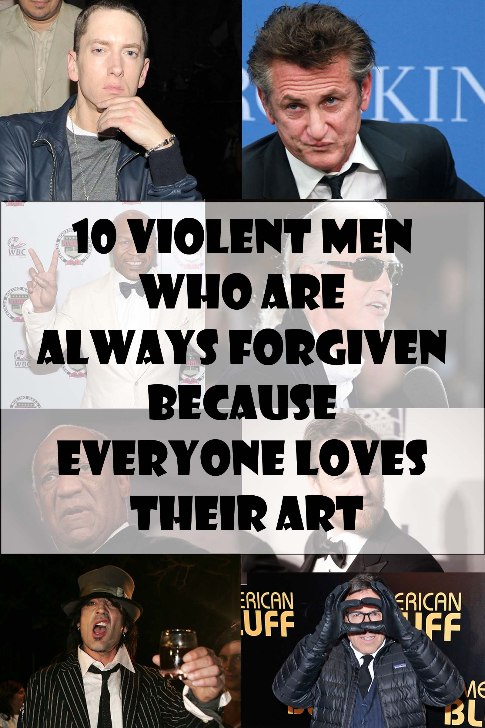 10 Violent Men Who Are Always Forgiven Because Everyone Loves Their Art