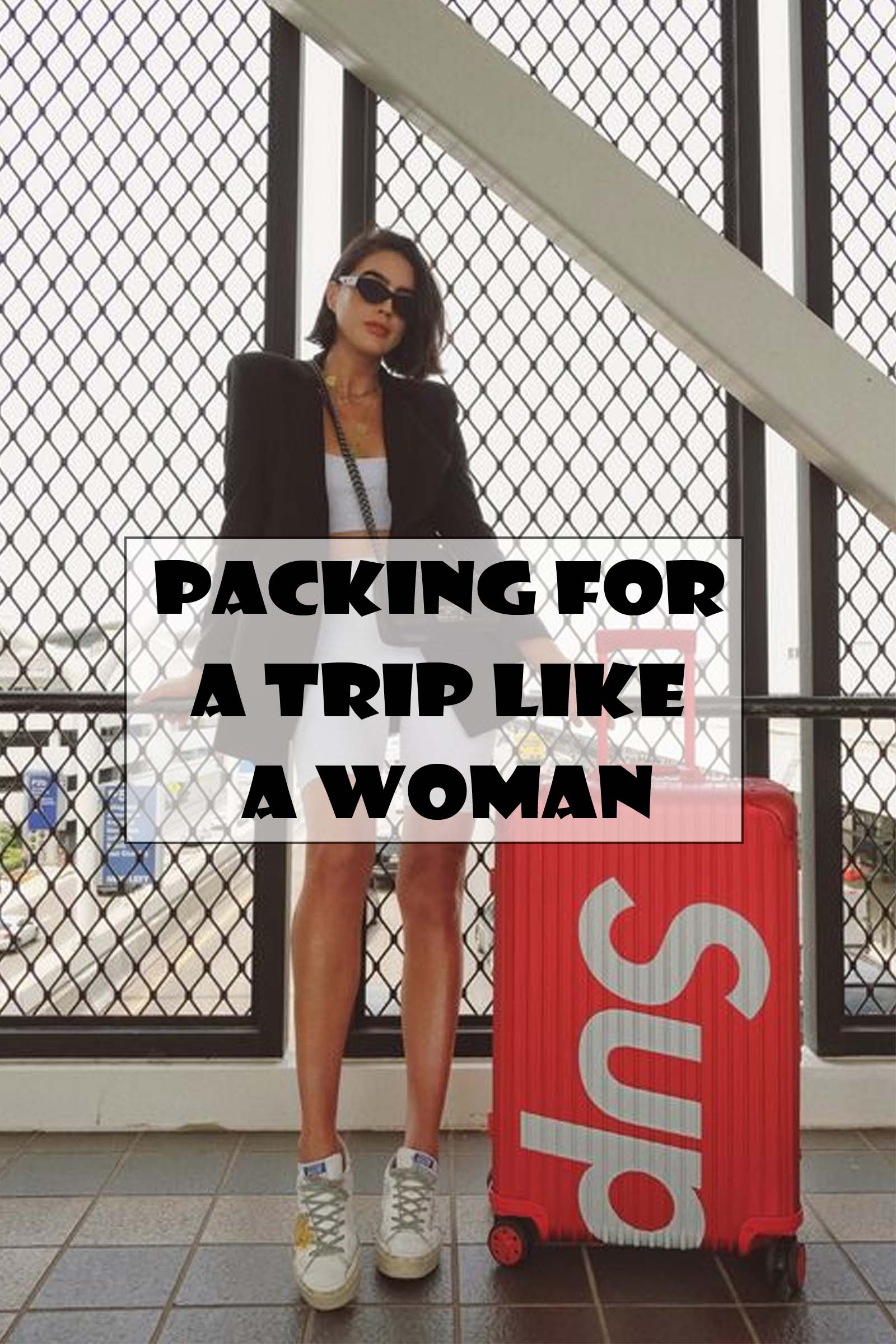 Packing for a trip like a woman