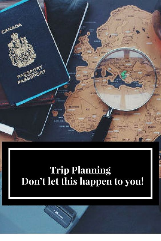 Trip Planning – Don't Let This Happen to You!