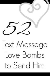 52 Love Bombs! Text Messages To Send Your Sweetie!