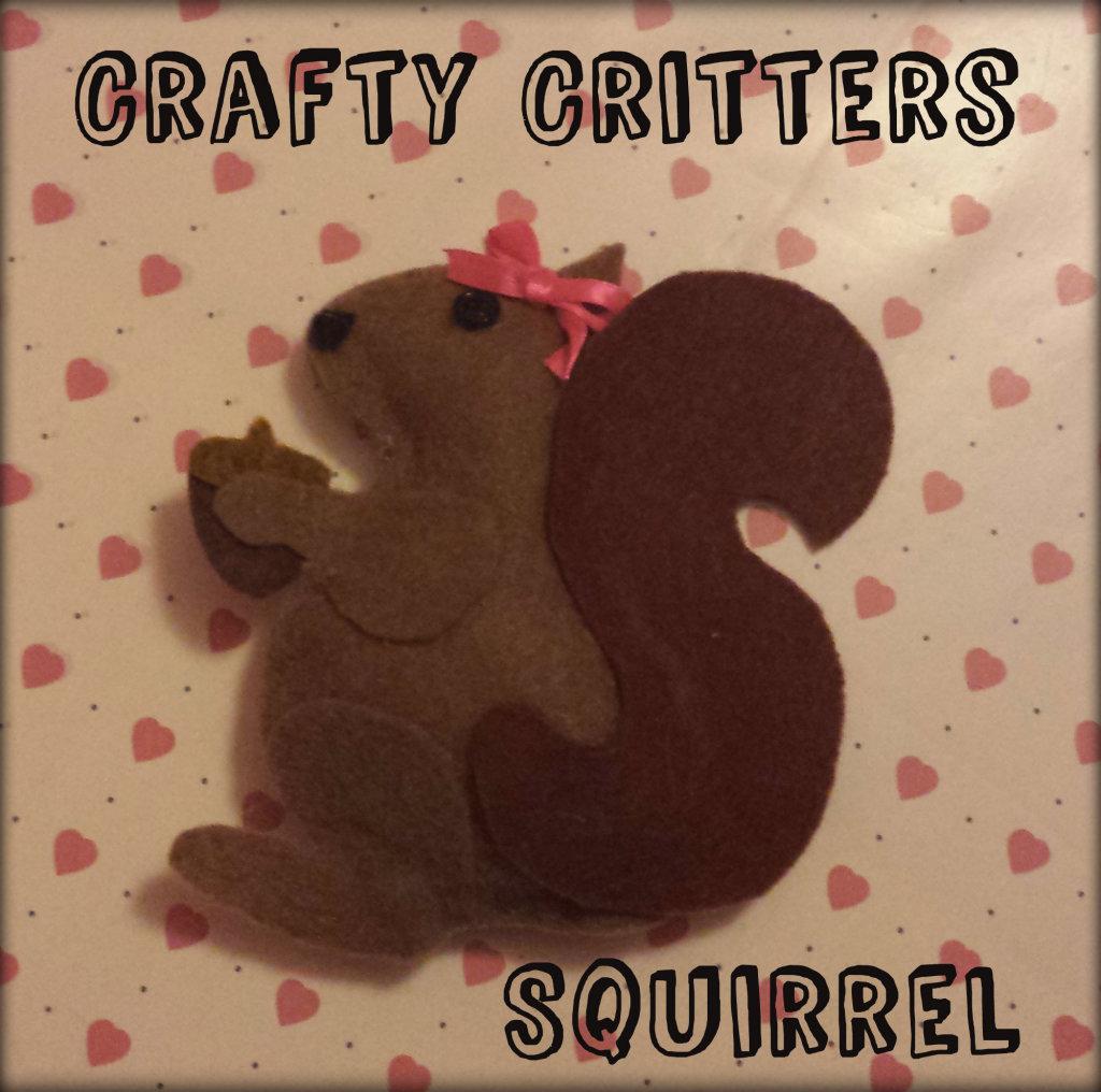 Crafty Critters felt creations – Squirrel